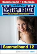 Dr. Stefan Frank Sammelband 12 - Arztroman - Stefan Frank - E-Book