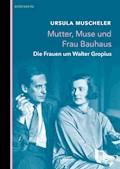 Mutter, Muse und Frau Bauhaus - Ursula Muscheler - E-Book