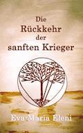 Die Rückkehr der sanften Krieger - Eva-Maria Eleni - E-Book