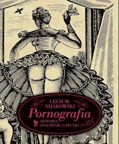 Pornografia. Historia, znaczenie, gatunki - Lech M. Nijakowski - ebook