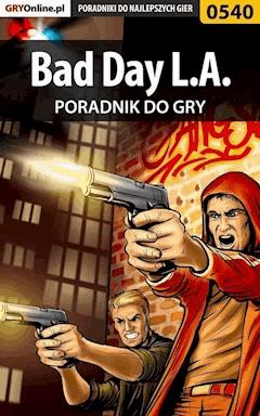 "Bad Day L.A. - poradnik do gry - Jacek ""Stranger"" Hałas - ebook"