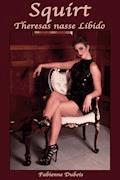 Squirt - Theresas nasse Libido - Fabienne Dubois - E-Book