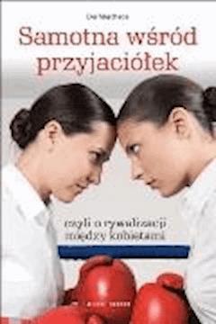 Samotna wśród przyjaciółek czyli o rywalizacji między kobietami - Eve Meschede - ebook