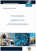 Przedsiębiorco, sięgnij po euro z PO Polska Wschodnia - Agnieszka Szuszakiewicz-Idziaszek - ebook