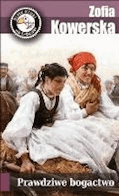 Prawdziwe bogactwo - Zofia Kowerska - ebook