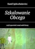Szkalowanie Obcego - Kamil Jędruchniewicz - ebook