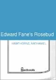 Edward Fane's Rosebud - Nathaniel Hawthorne - ebook