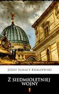 Trylogia Saska. Z siedmioletniej wojny - Józef Ignacy Kraszewski - ebook