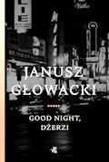 Good night, Dżerzi - Janusz Głowacki - ebook