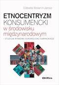 Etnocentryzm konsumencki w środowisku międzynarodowym. Studium rynkowe Euroregionu Karpackiego - Elżbieta Wolanin-Jarosz - ebook