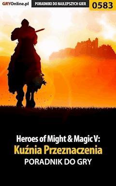 """Heroes of Might  Magic V: Kuźnia Przeznaczenia - poradnik do gry - Paweł """"HopkinZ"""" Fronczak - ebook"""