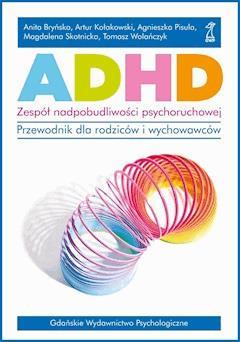 ADHD. Zespół nadpobudliwości psychoruchowej. Przewodnik dla rodziców i wychowawców. - Artur Kołakowski, Tomasz Wolańczyk, Agnieszka Pisula - ebook