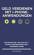 Geld verdienen mit I-Phone-Anwendungen - Andre Sternberg - E-Book