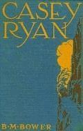 Casey Ryan - B.M. Bower - ebook