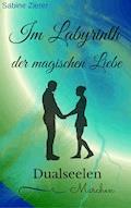 Im Labyrinth der magischen Liebe - Sabine Zierer - E-Book
