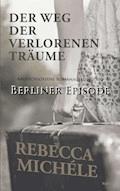 Der Weg der verlorenen Träume - Berliner Episode - Rebecca Michéle - E-Book