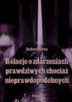 Relacje o zdarzeniach prawdziwych, chociaż nieprawdopodobnych - Andrzej Sarwa - ebook