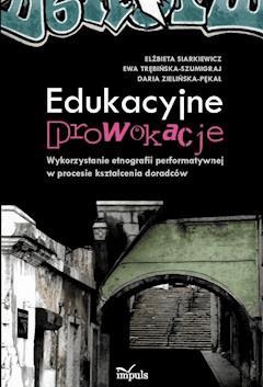 Edukacyjne prowokacje - Elżbieta Siarkiewicz, Ewa Trębińska-Szumigraj - ebook