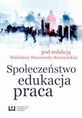 Społeczeństwo, edukacja, praca - Wielisława Warzywoda-Kruszyńska - ebook