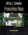 Franziskas Haus - Alfred J. Schindler - E-Book