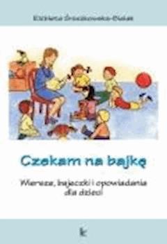 Czekam na bajkę  - Elżbieta Śnieżkowska-Bielak - ebook