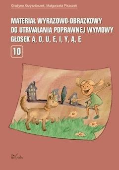 Materiał wyrazowo-obrazkowy do utrwalania poprawnej wymowy głosek a, o, u, e, i, y, ą, ę - Małgorzata Piszczek, Grażyna Krzysztoszek - ebook