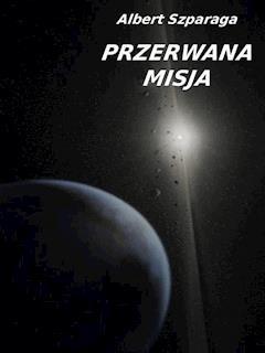 Przerwana misja - Albert Szparaga - ebook