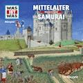 Was ist was Hörspiel: Mittelalter/ Samurai - Kurt Haderer - Hörbüch