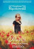 Powiedz, że mnie kochasz mamo - Grażyna Mączkowska - ebook
