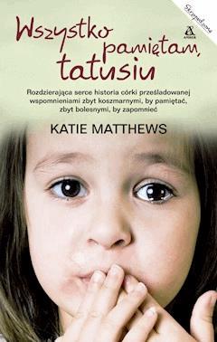 Wszystko pamiętam tatusiu - Katie Matthews - ebook