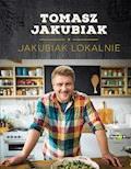 Jakubiak lokalnie - Tomasz Jakubiak - ebook