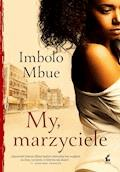 My, marzyciele - Imbolo Mbue - ebook