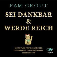 Sei dankbar & werde reich - Pam Grout - Hörbüch