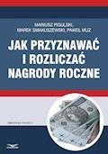Jak przyznawać i rozliczać nagrody roczne - Mariusz Pigulski, Marek Smakuszewski, Paweł Muż - ebook
