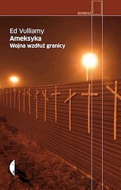 Ameksyka Wojna wzdłuż granicy - Ed Vulliamy - ebook