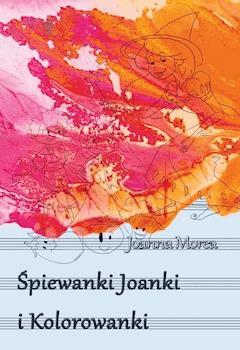Śpiewanki Joanki i kolorowanki - Joanna Morea - ebook