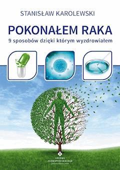 Pokonałem raka. 9 sposobów, dzięki którym wyzdrowiałem - Stanisław Karolewski - ebook