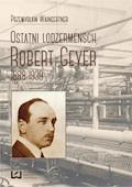 Ostatni lodzermensch. Robert Geyer 1888-1939 - Przemysław Waingertner - ebook