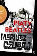 Piąty beatles - Mariusz Czubaj - ebook + audiobook