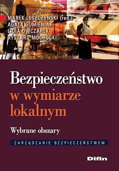 Bezpieczeństwo w wymiarze lokalnym. Wybrane obszary - Marek Leszczyński, Agata Gumieniak, Lidia Owczarek - ebook