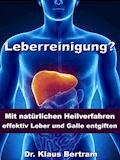 Leberreinigung? - Mit natürlichen Heilverfahren effektiv Leber und Galle entgiften - Dr. Klaus Bertram - E-Book
