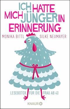 Ich hatte mich jünger in Erinnerung - Monika Bittl - E-Book