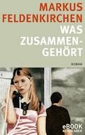 Was zusammengehört - Markus Feldenkirchen - E-Book