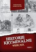 Historie kryminalne. Wiek XIX – Część 1 - Karol Ryttel, Piotr Ryttel - ebook