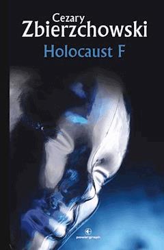 Holocaust F - Cezary Zbierzchowski - ebook