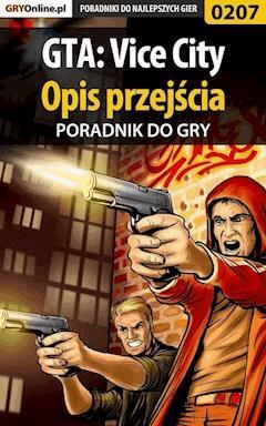 """GTA: Vice City - opis przejścia - poradnik do gry - Piotr """"Zodiac"""" Szczerbowski - ebook"""