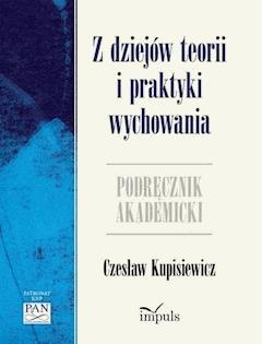 Z dziejów teorii i praktyki wychowania - Czesław Kupisiewicz - ebook