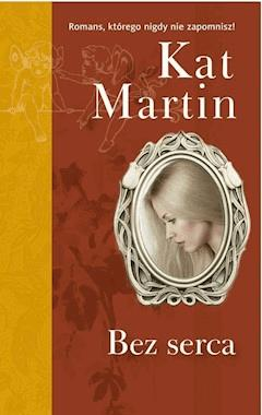 Bez serca - Kat Martin - ebook
