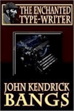 The Enchanted Type-Writer - John Kendrick Bangs - ebook