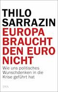 Europa braucht den Euro nicht - Thilo Sarrazin - E-Book